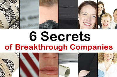 6 Secrets of Breakthrough Companies