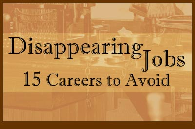 Disappearing Jobs: 15 Careers to Avoid